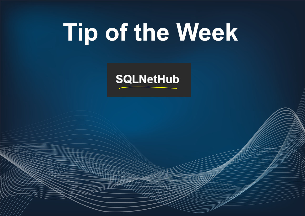 SQLNetHub - Tip of the Week - SQL Server, Azure, Programming, .NET and other useful tips!